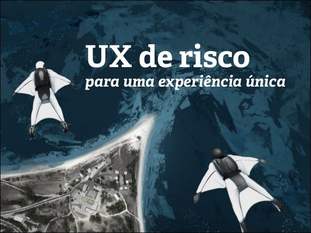 UX de risco para uma experiência única