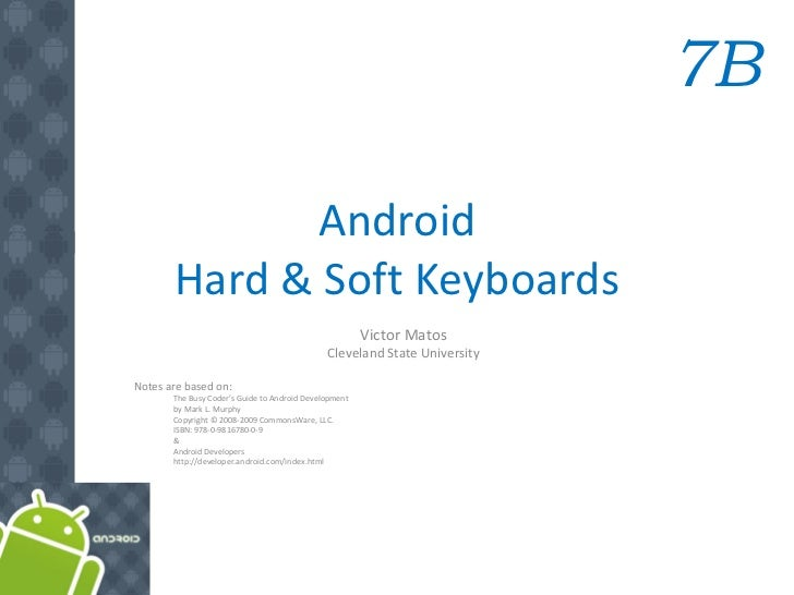 7B             Android       Hard & Soft Keyboards                                                       Victor Matos     ...