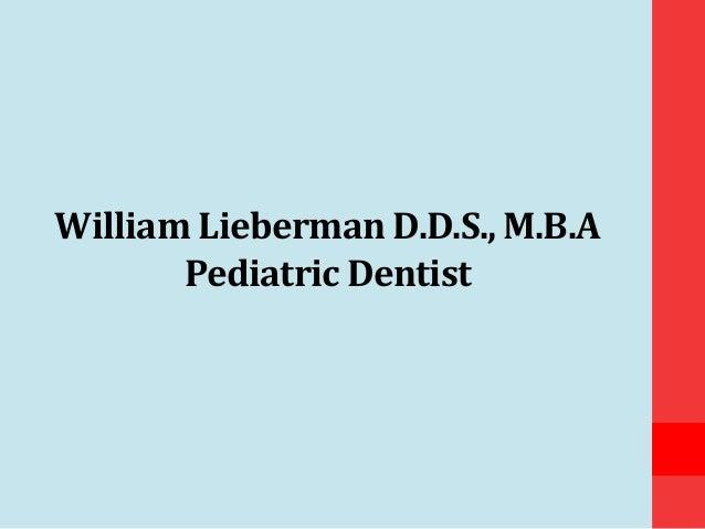 William Lieberman D.D.S., M.B.A Pediatric Dentist