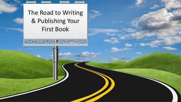The Road to Writing & Publishing Your First Book