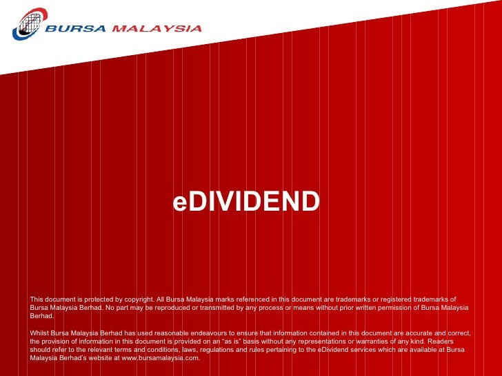 eDIVIDEND This document is protected by copyright. All Bursa Malaysia marks referenced in this document are trademarks or ...