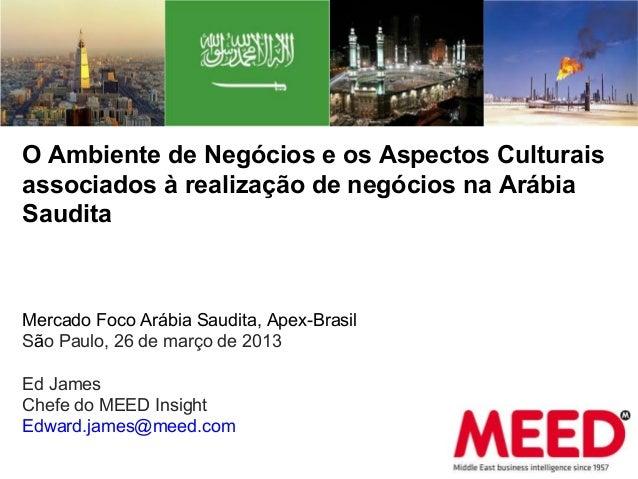 O Ambiente de Negócios e os Aspectos Culturaisassociados à realização de negócios na ArábiaSauditaMercado Foco Arábia Saud...