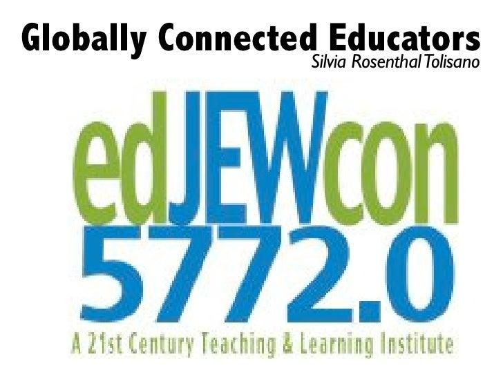 Globally ConnectedSilvia Rosenthal Tolisano                     Educators