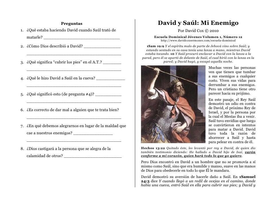 Preguntas                                     David y Saúl: Mi Enemigo1. ¿Qué estaba haciendo David cuando Saúl trató de  ...