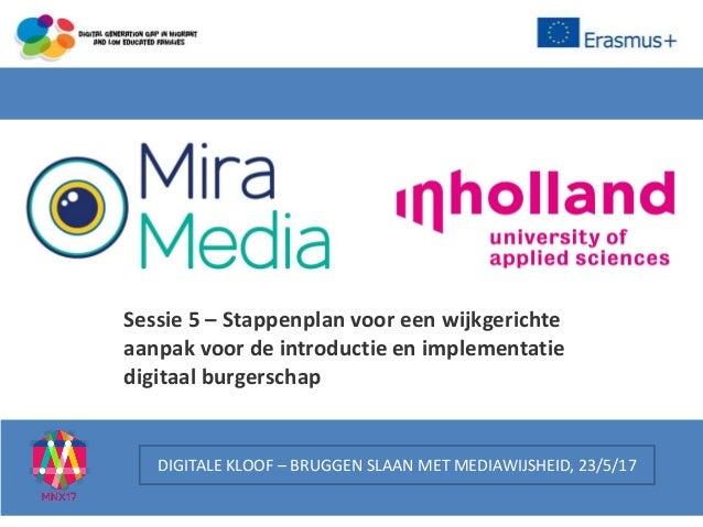 DIGITALE KLOOF – BRUGGEN SLAAN MET MEDIAWIJSHEID, 23/5/17 Sessie 5 – Stappenplan voor een wijkgerichte aanpak voor de intr...