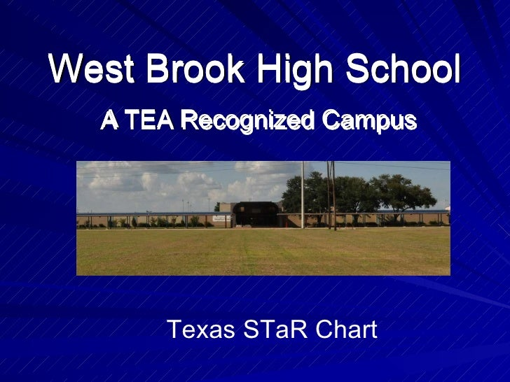 West Brook High School A TEA Recognized Campus Texas STaR Chart A TEA Recognized Campus West Brook High School A TEA Recog...