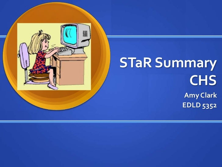 STaR SummaryCHS<br />Amy Clark<br />EDLD 5352<br />