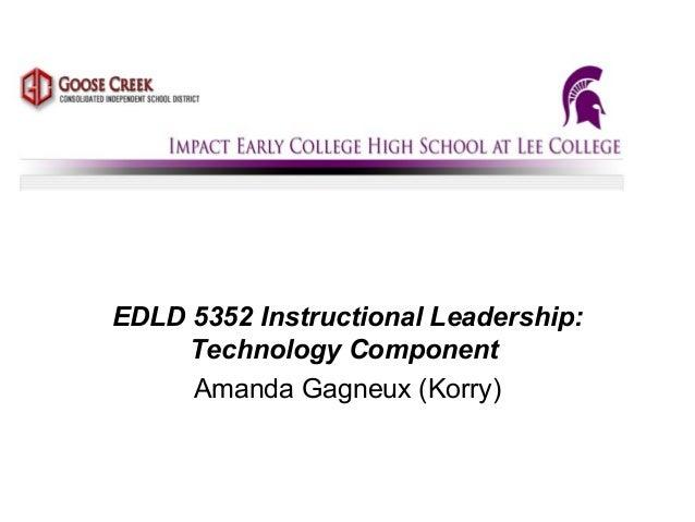 EDLD 5352 Instructional Leadership: Technology Component Amanda Gagneux (Korry)