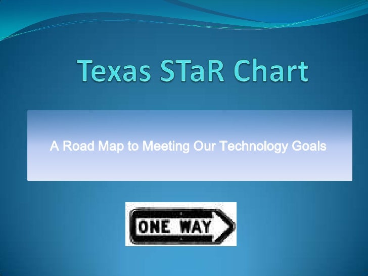 Texas STaR Chart<br />A Road Map to Meeting Our Technology Goals<br />