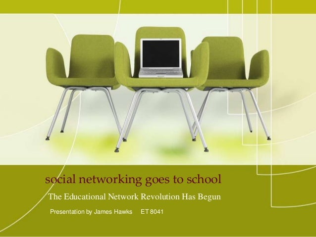 social networking goes to schoolThe Educational Network Revolution Has BegunPresentation by James Hawks   ET 8041