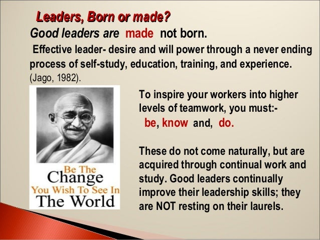 leaders are not born essay Are leaders born or made management essay introduction: leadership is a process by which individuals influence employees toward the.
