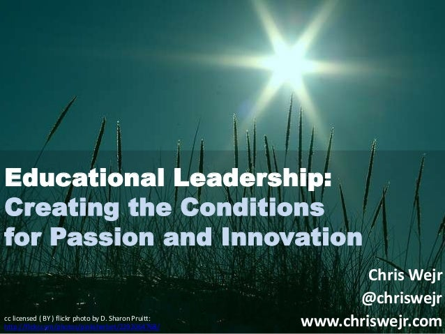 Educational Leadership: Creating the Conditions for Passion and Innovation  cc licensed ( BY ) flickr photo by D. Sharon P...