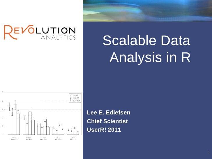 <ul><li>Scalable Data Analysis in R </li></ul><ul><li>Lee E. Edlefsen </li></ul><ul><li>Chief Scientist  </li></ul><ul><li...