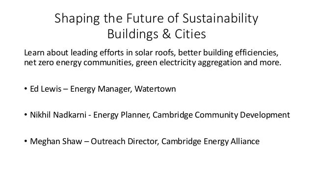 Shaping the Future of Sustainability Buildings & Cities Learn about leading efforts in solar roofs, better building effici...