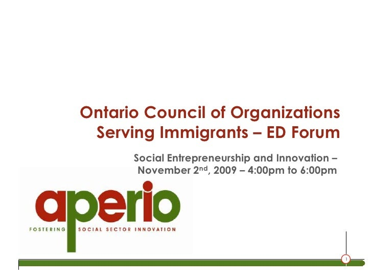 Ontario Council of Organizations Serving Immigrants – ED Forum<br />Social Entrepreneurship and Innovation –<br />November...