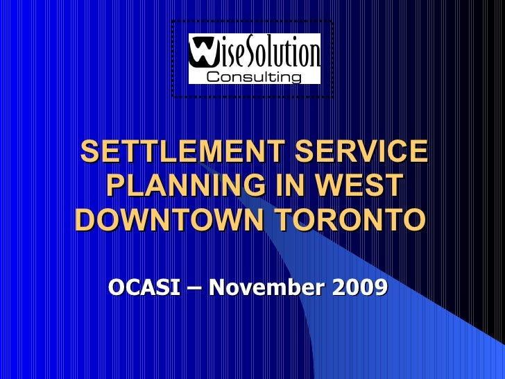 SETTLEMENT SERVICE PLANNING IN WEST DOWNTOWN TORONTO  OCASI – November 2009