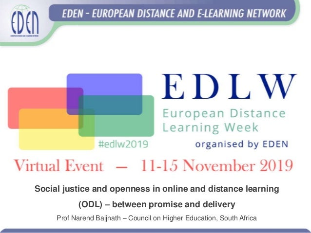 Social justice and openness in online and distance learning (ODL) – between promise and delivery Prof Narend Baijnath – Co...