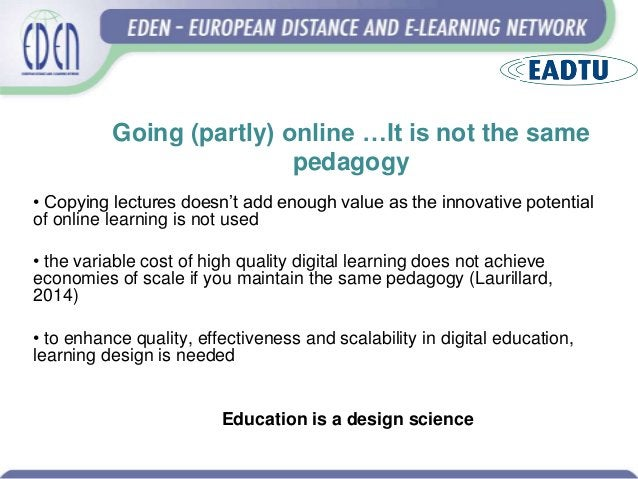 • Copying lectures doesn't add enough value as the innovative potential of online learning is not used • the variable cost...