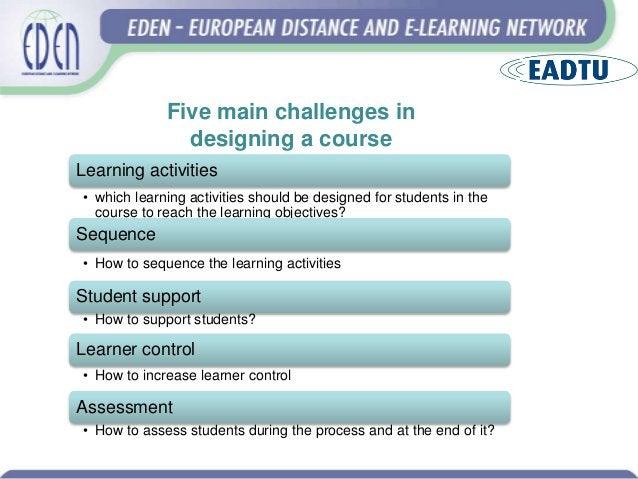Five main challenges in designing a course Learning activities • which learning activities should be designed for students...