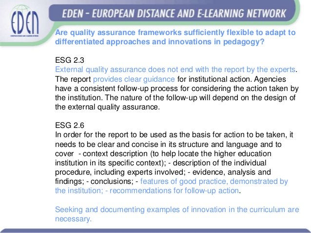 Are quality assurance frameworks sufficiently flexible to adapt to differentiated approaches and innovations in pedagogy? ...