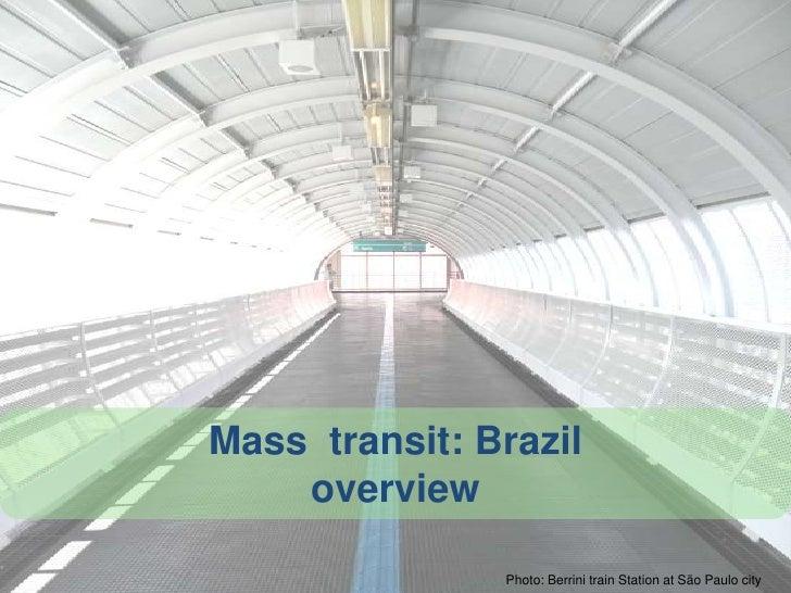 Mass  transit: Brazil<br />overview<br />Photo: Berrini train Station at São Paulo city<br />
