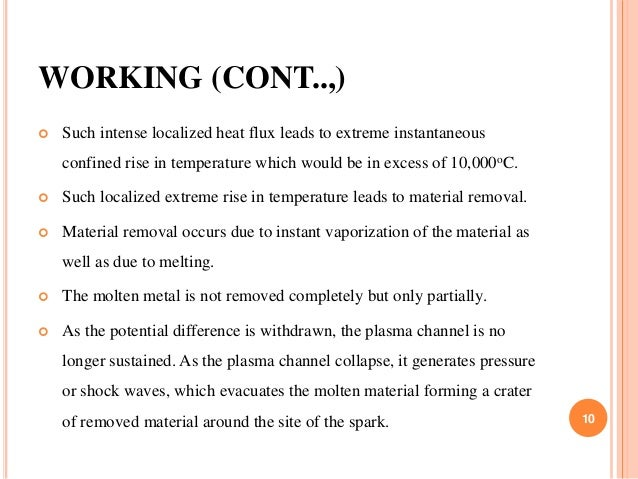 WORKING (CONT..,)  Such intense localized heat flux leads to extreme instantaneous confined rise in temperature which wou...