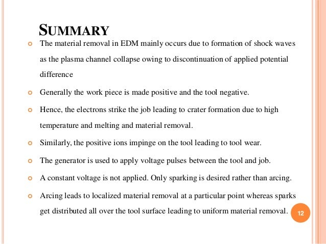 SUMMARY  The material removal in EDM mainly occurs due to formation of shock waves as the plasma channel collapse owing t...