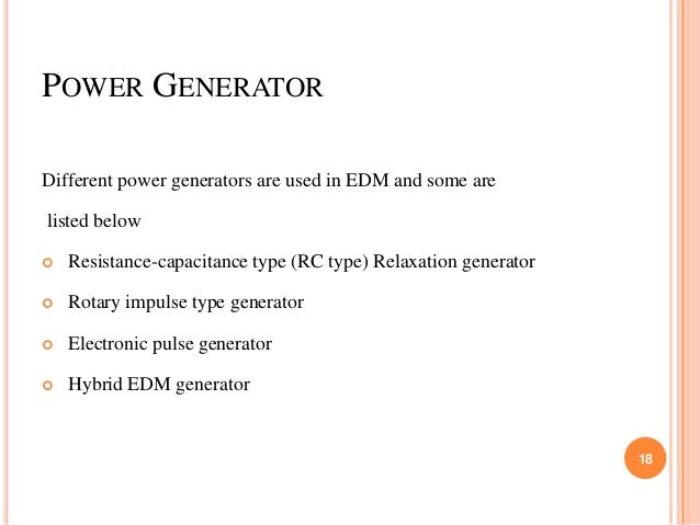 POWER GENERATOR Different power generators are used in EDM and some are listed below  Resistance-capacitance type (RC typ...