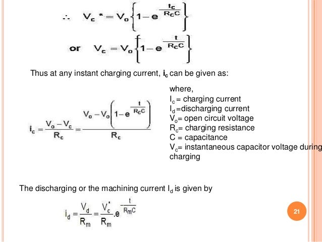 21 Thus at any instant charging current, ic can be given as: where, Ic = charging current Id =discharging current Vo= open...