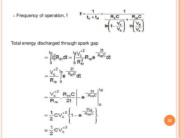 23 ∴ Frequency of operation, f Total energy discharged through spark gap