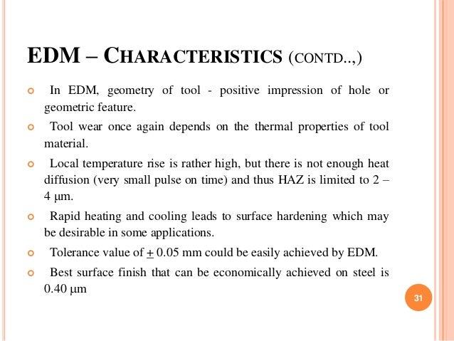 EDM – CHARACTERISTICS (CONTD..,)  In EDM, geometry of tool - positive impression of hole or geometric feature.  Tool wea...