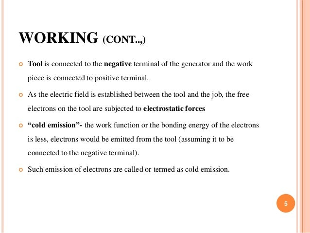 WORKING (CONT..,)  Tool is connected to the negative terminal of the generator and the work piece is connected to positiv...