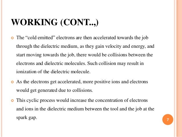 """WORKING (CONT..,)  The """"cold emitted"""" electrons are then accelerated towards the job through the dielectric medium, as th..."""