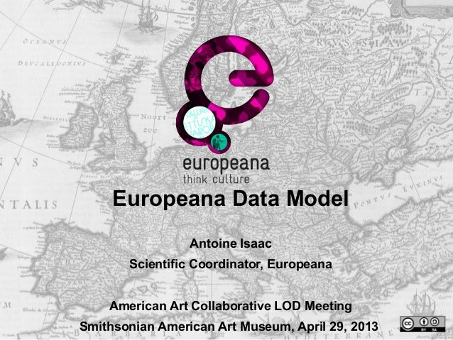 Europeana Data ModelAntoine IsaacScientific Coordinator, EuropeanaAmerican Art Collaborative LOD MeetingSmithsonian Americ...