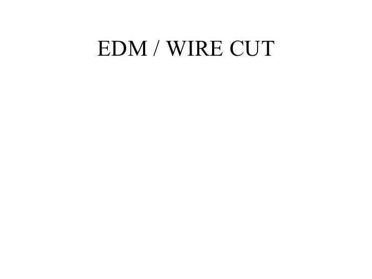 """wire cut edm thesis Wire edm """"the fundamentals weighing over ten thousand pounds and can cut over twenty inches thick automatic wire threaders (awt."""