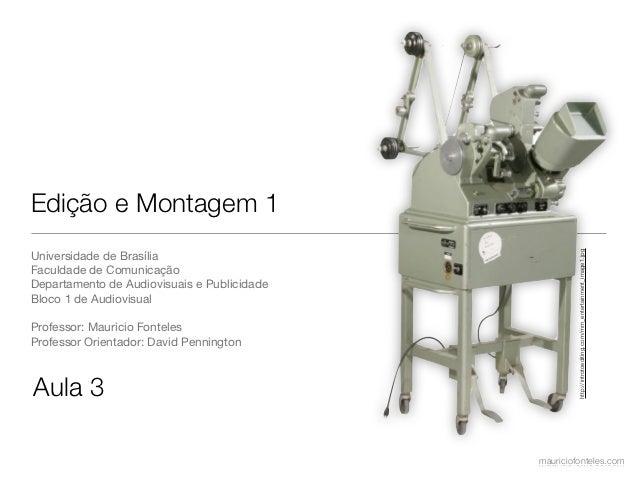 Edição e Montagem 1Universidade de Brasília                                                      http://introtoediting.com...