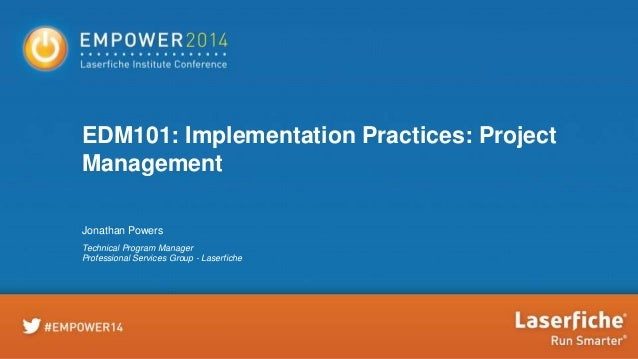 EDM101: Implementation Practices: Project Management Jonathan Powers Technical Program Manager Professional Services Group...