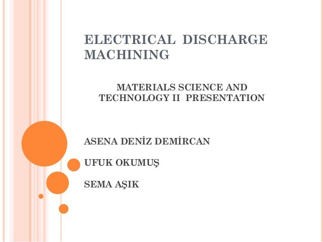 Electrical discharge machining (edm) ppt download.