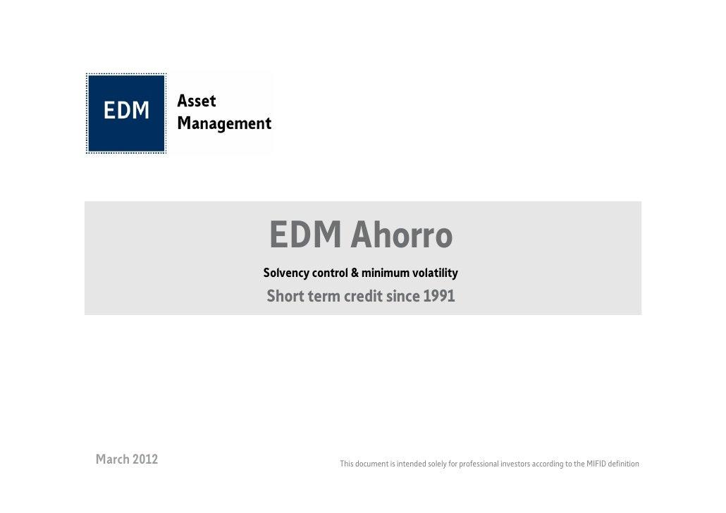 EDM Ahorro             Solvency control & minimum volatility             Short term credit since 1991March 2012           ...