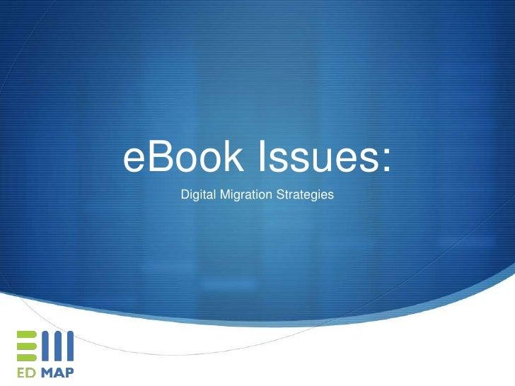 eBook Issues:<br />Digital Migration Strategies<br />