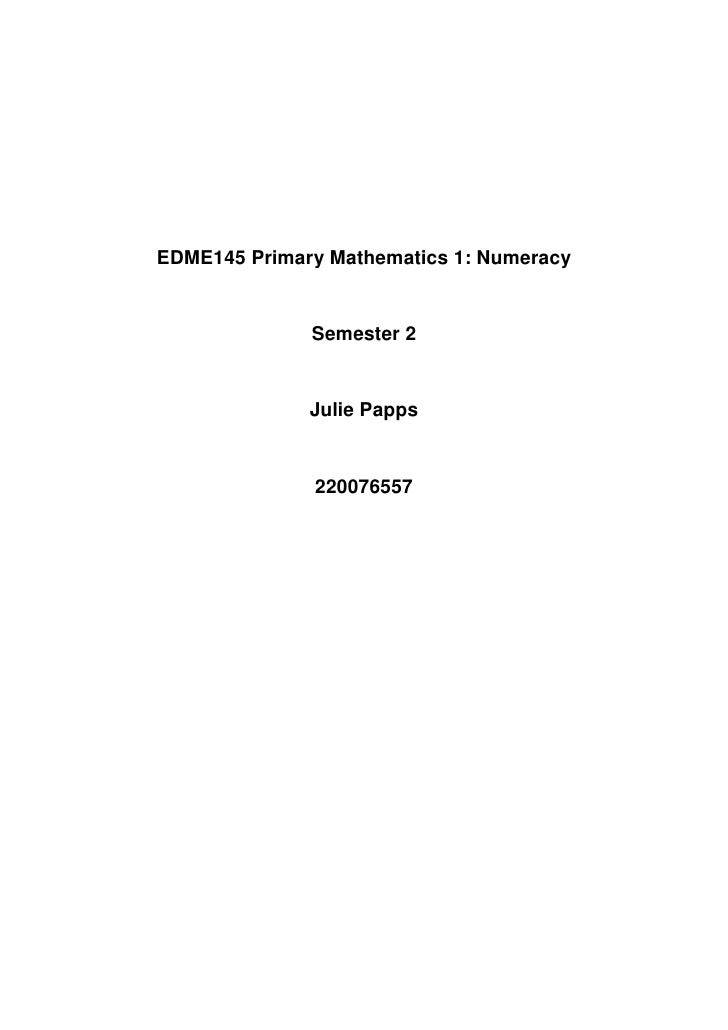 EDME145 Primary Mathematics 1: Numeracy              Semester 2              Julie Papps              220076557