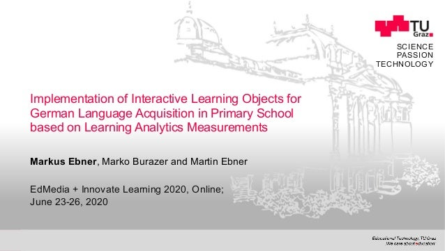 SCIENCE PASSION TECHNOLOGY Implementation of Interactive Learning Objects for German Language Acquisition in Primary Schoo...