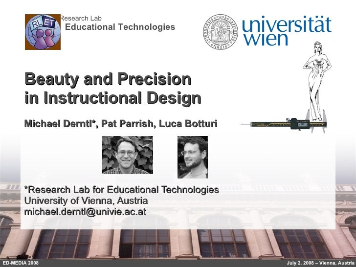Beauty and Precision  in Instructional Design Michael Derntl*, Pat Parrish, Luca Botturi *Research Lab for Educational Tec...
