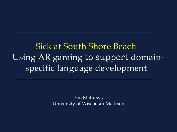 Sick at South Shore Beach  Using AR gaming  to support  domain-specific language development   Jim Mathews University of W...