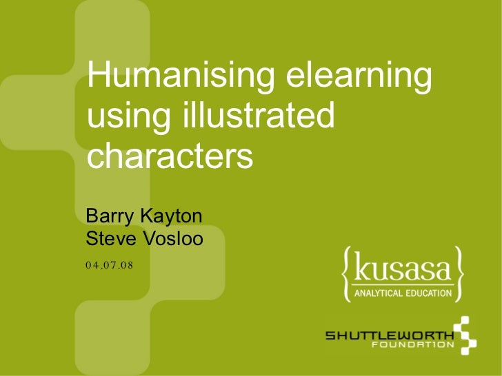 04.07.08 Humanising elearning using illustrated characters <ul><ul><li>Barry Kayton </li></ul></ul><ul><ul><li>Steve Voslo...