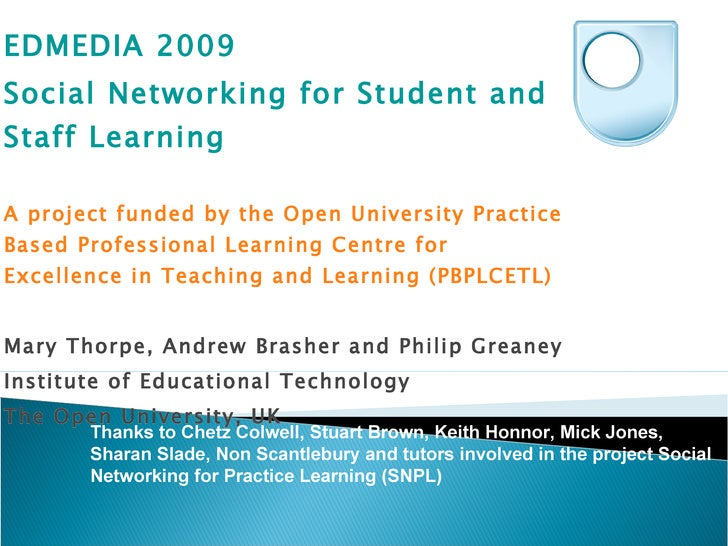 EDMEDIA 2009 Social Networking for Student and Staff Learning A project funded by the Open University Practice Based Profe...
