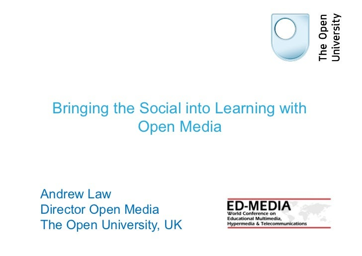 Bringing the Social into Learning with              Open MediaAndrew LawDirector Open MediaThe Open University, UK