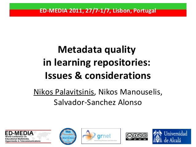 Metadata quality in learning repositories: Issues & considerations Nikos Palavitsinis, Nikos Manouselis, Salvador-Sanchez ...