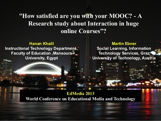"""How satisfied are you with your MOOC? - AResearch study about Interaction in hugeonline Courses""?Hanan KhalilInstructiona..."