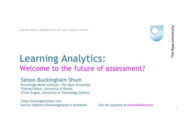 Learning Analytics: Welcome to the future of assessment? Simon Buckingham Shum Knowledge Media Institute, The Open Univers...
